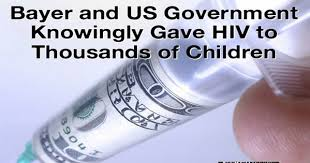 After HIV Tainted Hemophilia Med gave US Children HIV, FDA Gave Bayer Permission to Sell It Abroad - Killing Children Around the World