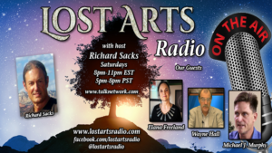 Lost Arts Radio Show #47 – Guests Elana Freeland, Wayne Hall and Michael Murphy