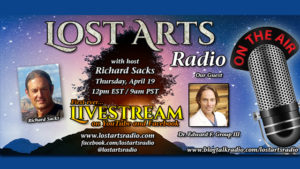 Lost Arts Radio's First Ever LIVESTREAM – Our Guest: Dr. Ed Group – WATCH NOW