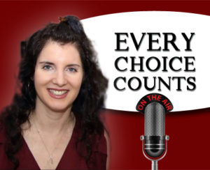 Every Choice Counts Podcast with host, Dara Berger and Special Guest Maria Rickert Hong