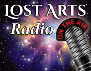 Lost Arts Radio LIVE (Saturdays at 7:30pm EST)