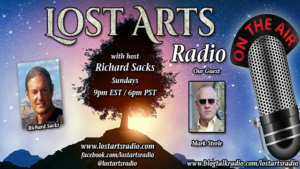 Lost Arts Radio Show #245 – Special Guest Mark Steele