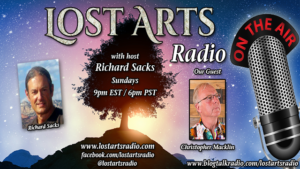 Lost Arts Radio Show #288 – Special Guest Christopher Macklin