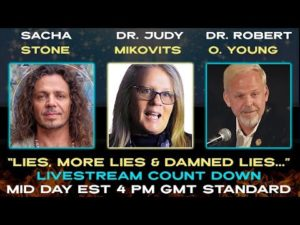 A Conversation between Dr. Judy Mikovitz, Dr. Robert O. Young and Sacha Stone