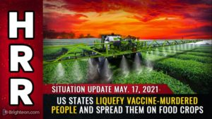 """Now 20 US states liquefy vaccine-murdered people and spread their flesh goo on food crops as """"fertilizer"""""""